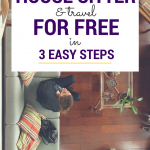How to become a house sitter & travel the world for FREE. All it takes is 3 easy steps to get started!