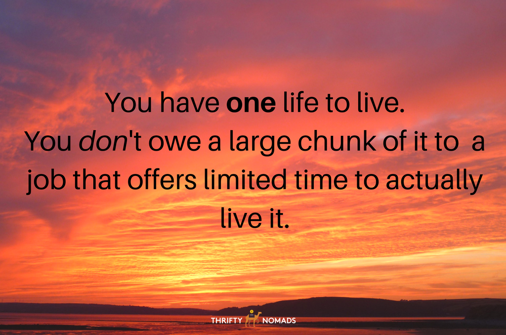 you-have-one-life-to-live-you-dont-owe-a-large-chunk-of-it-to-an-employer-who-will-hand-you-a-disproportionate-amount-of-time-in-return-to-actually-live-it-1