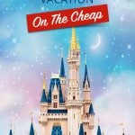 How to Plan a Disney World Vacation On The Cheap