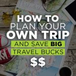 How to Plan Your Own Trip & Save BIG Travel Bucks