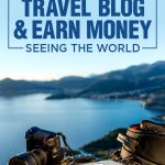 How to Start A Travel Blog & Earn Money Seeing the World