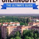 How to Visit Chernobyl: The Ultimate Guide